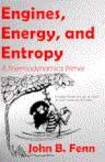"""Engines, Energy, and Entropy.  A Thermodynamics Primer"" by John B. Fenn (2003) ISBN 0-9660813-2.  Paperback. - Product Image"